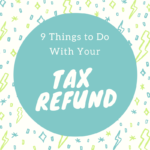 9 things to do with your tax refund