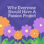 Why everyone should have a passion project